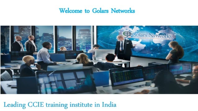 Welcome to Golars Networks Leading CCIE training institute in India