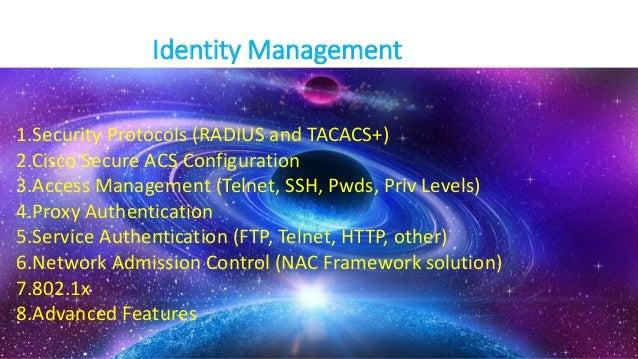 Identity Management 1.Security Protocols (RADIUS and TACACS+) 2.Cisco Secure ACS Configuration 3.Access Management (Telnet...
