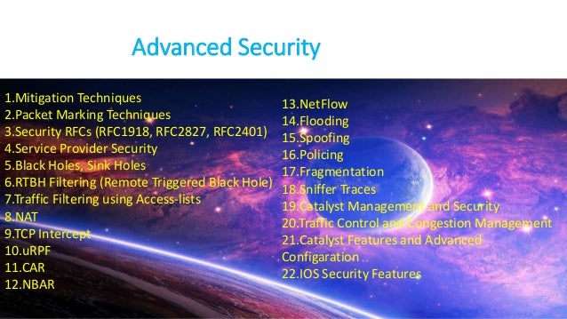 Advanced Security 1.Mitigation Techniques 2.Packet Marking Techniques 3.Security RFCs (RFC1918, RFC2827, RFC2401) 4.Servic...