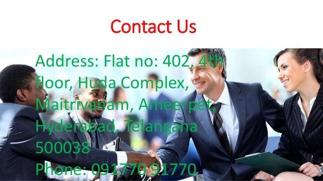 Contact Us Address: Flat no: 402, 4th floor, Huda Complex, Maitrivanam, Ameerpet, Hyderabad, Telangana 500038 Phone: 09177...
