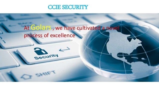 hjhhjhjj CCIE SECURITY At Golars , we have cultivated a novel process of excellence
