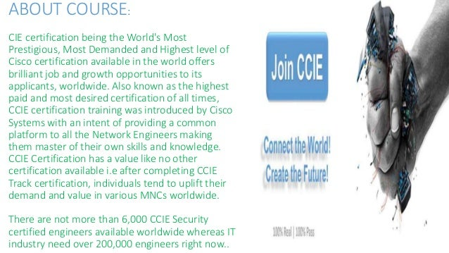 ABOUT COURSE: CIE certification being the World's Most Prestigious, Most Demanded and Highest level of Cisco certification...