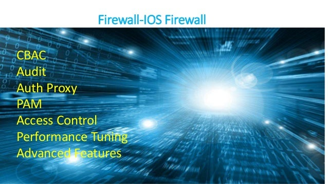 Firewall-IOS Firewall CBAC Audit Auth Proxy PAM Access Control Performance Tuning Advanced Features