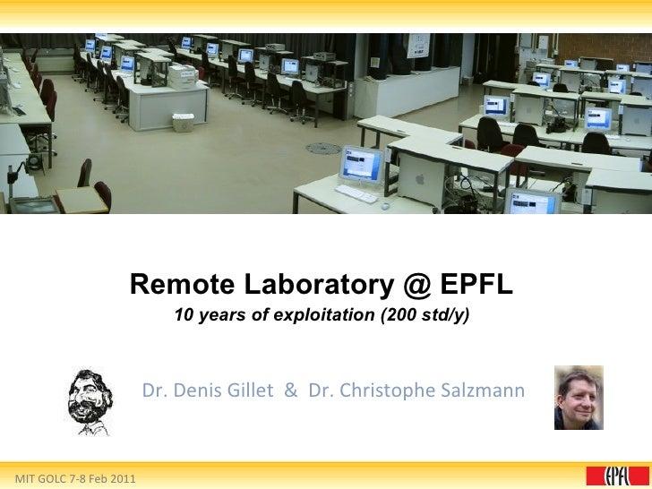 Remote Laboratory @ EPFL 10 years of exploitation (200 std/y) Dr. Denis Gillet  &  Dr. Christophe Salzmann MIT GOLC 7-8 Fe...