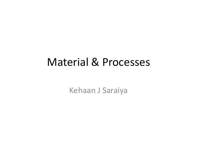 Material & Processes Kehaan J Saraiya