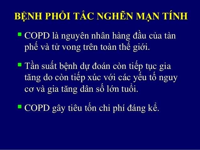 BỆNH PHỔI TẮC NGHẼN MẠN TÍNH  COPD là nguyên nhân hàng đầu của tàn phế và tử vong trên toàn thế giới.  Tần suất ...