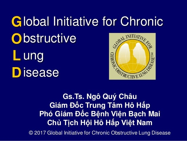 lobal Initiative for Chronic bstructive ung isease G O L D © 2017 Global Initiative for Chronic Obstructive Lung Disease G...