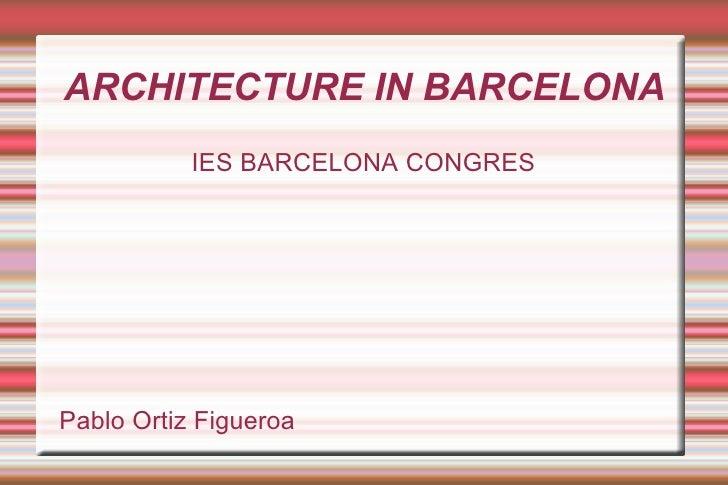 ARCHITECTURE IN BARCELONA IES BARCELONA CONGRES Pablo Ortiz Figueroa