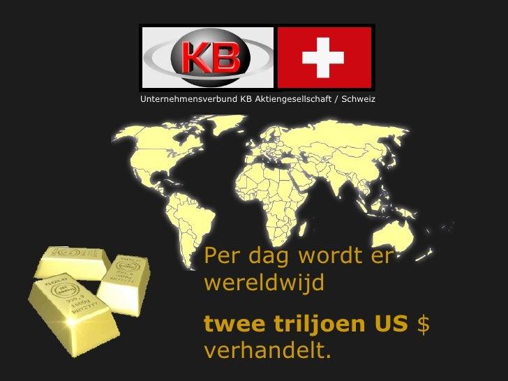 Per dag wordt er wereldwijd  twee triljoen US  $ verhandelt. Unternehmensverbund KB Aktiengesellschaft / Schweiz