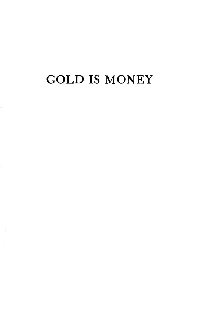 GOLD I~; :MONEY