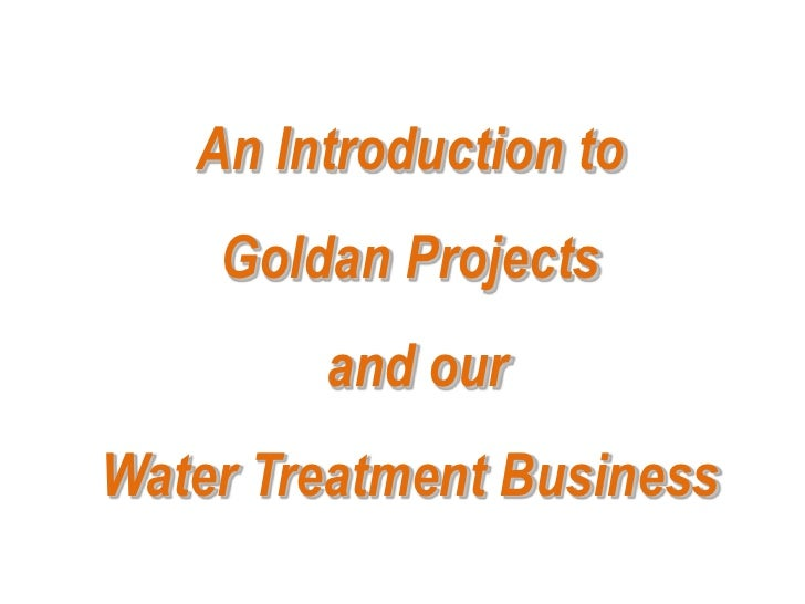 An Introduction to    Goldan Projects        and ourWater Treatment Business