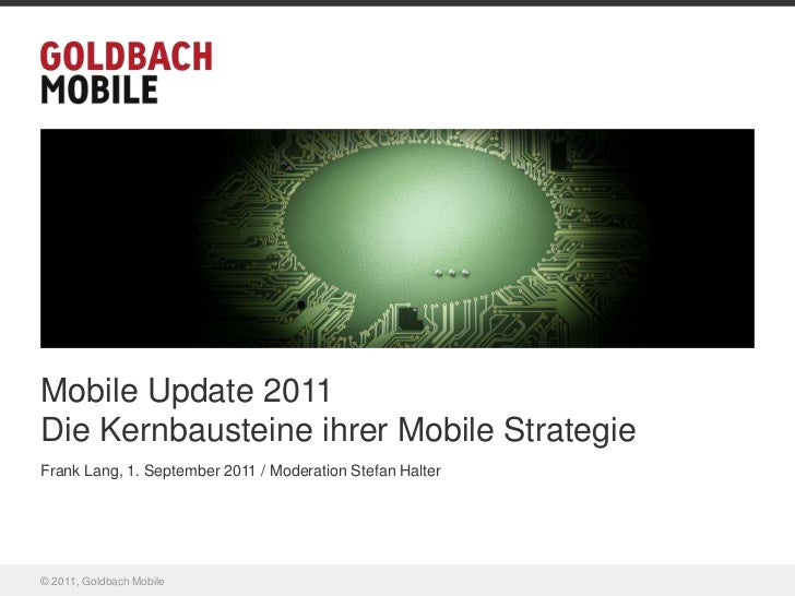 Mobile Update 2011Die Kernbausteine ihrer Mobile StrategieFrank Lang, 1. September 2011 / Moderation Stefan Halter© 2011, ...