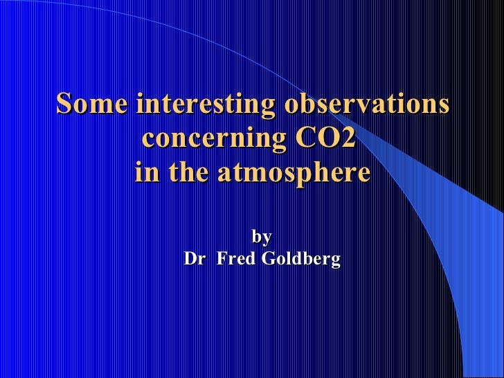 Some interesting observations concerning CO2  in the atmosphere by Dr  Fred Goldberg