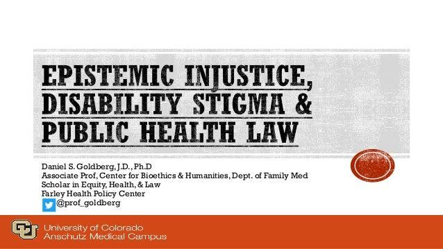 Daniel S. Goldberg, J.D., Ph.D Associate Prof, Center for Bioethics & Humanities, Dept. of Family Med Scholar in Equity, H...