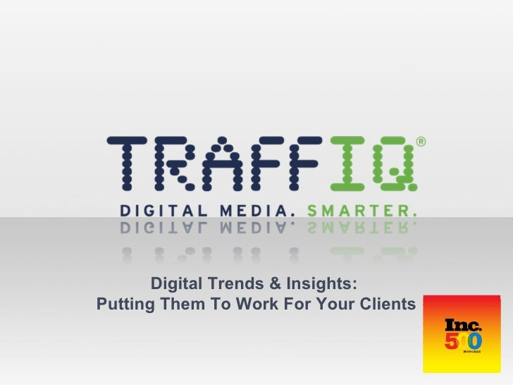 Digital Trends & Insights:  Putting Them To Work For Your Clients