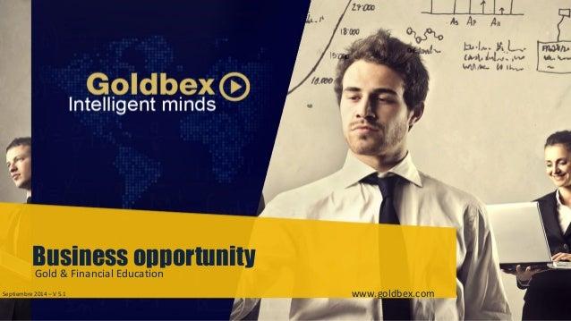 Business opportunity Gold & Financial Education  Septiembre 2014 – V 5.1 www.goldbex.com