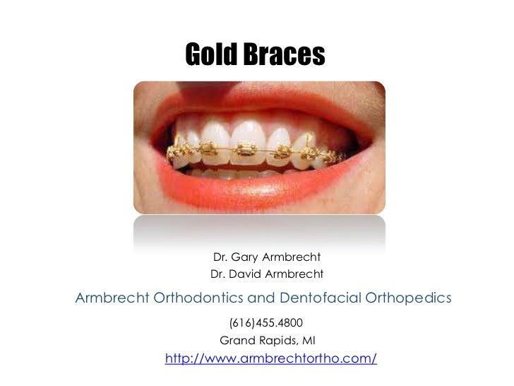 Gold Braces                  Dr. Gary Armbrecht                  Dr. David ArmbrechtArmbrecht Orthodontics and Dentofacial...
