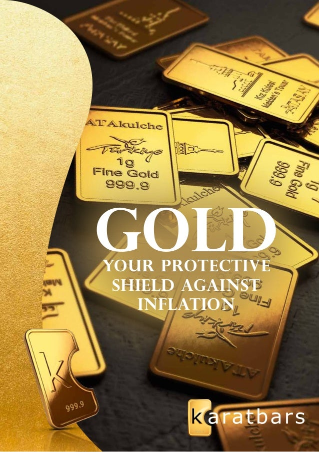 Gold  your protective  shield against  Inflation