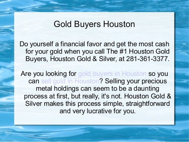 Gold Buyers Houston Do yourself a financial favor and get the most cash for your gold when you call The #1 Houston Gold Bu...