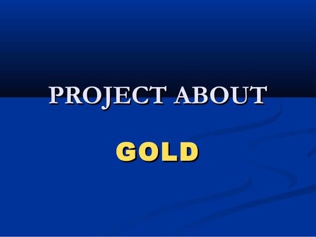 PROJECT ABOUTPROJECT ABOUT GOLDGOLD