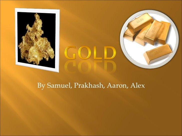 By Samuel, Prakhash, Aaron, Alex