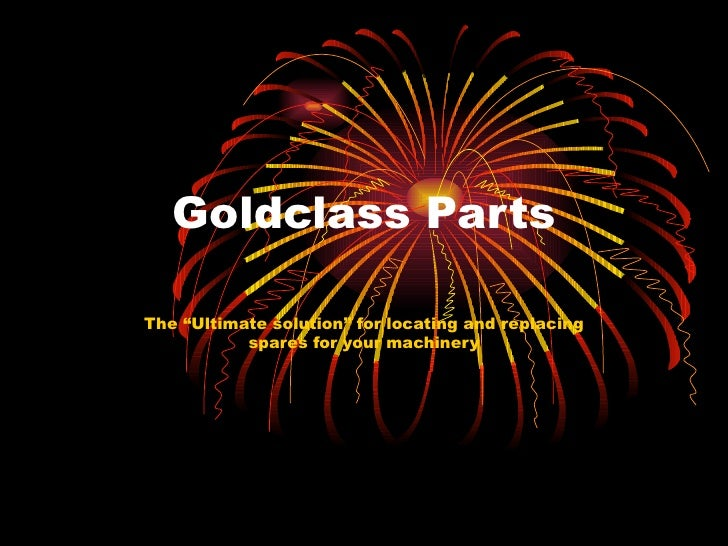 "Goldclass Parts The ""Ultimate solution"" for locating and replacing spares for your machinery"