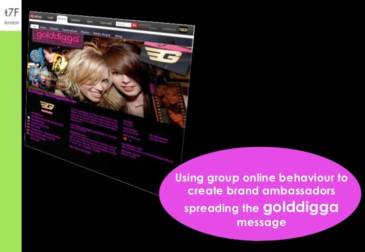 Using group online behaviour to create brand ambassadors spreading the  golddigga  message