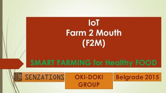 IoT Farm 2 Mouth (F2M) SMART FARMING for Healthy FOOD Belgrade 2015OKI-DOKI GROUP