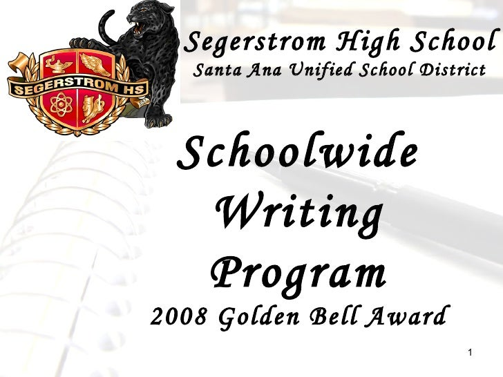 Schoolwide Writing Program 2008 Golden Bell Award Segerstrom High School Santa Ana Unified School District