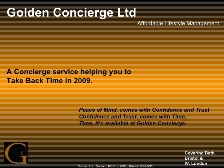Golden Concierge Ltd Affordable Lifestyle Management Contact Us:  Golden,  PO Box 2893,  Bristol.  BS6 9GY A Concierge ser...