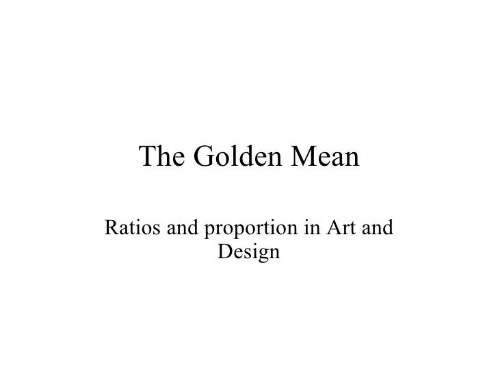The Golden Mean Ratios and proportion in Art and Design