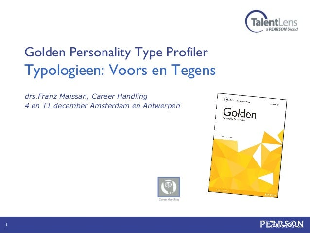 Golden Personality Type Profiler  Typologieen: Voors en Tegens drs.Franz Maissan, Career Handling 4 en 11 december Amsterd...