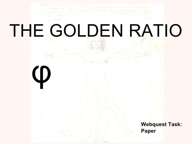 THE GOLDEN RATIO φ Webquest Task:  Paper