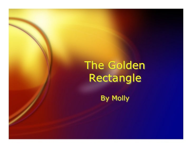 The Golden  Rectangle   By Molly