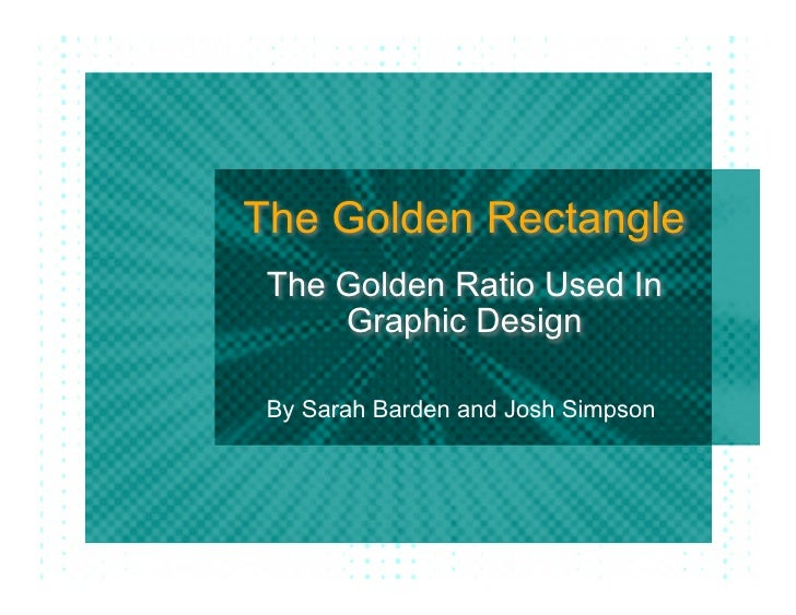 The Golden Rectangle  The Golden Ratio Used In      Graphic Design   By Sarah Barden and Josh Simpson