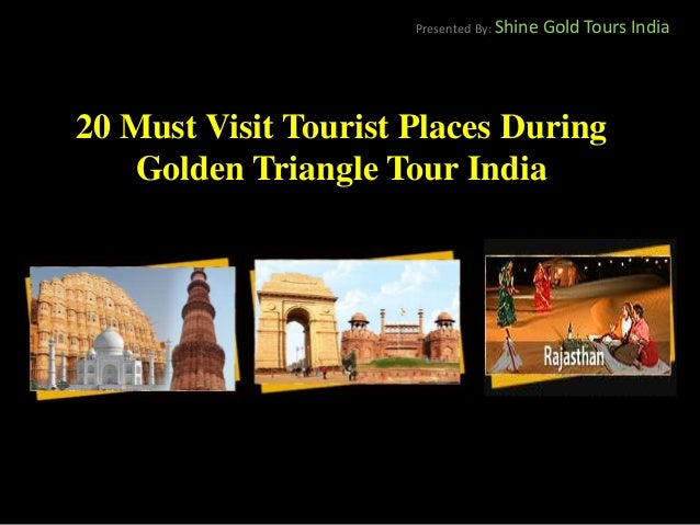 20 Must Visit Tourist Places During Golden Triangle Tour India Presented By: Shine Gold Tours India