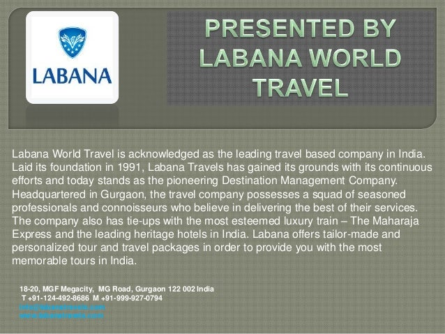 Labana World Travel is acknowledged as the leading travel based company in India.Laid its foundation in 1991, Labana Trave...
