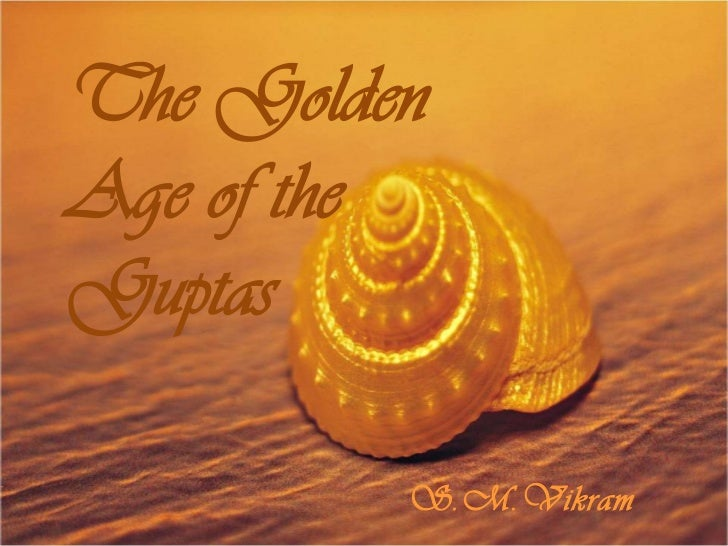 The GoldenAge of theGuptas         S.M.Vikram