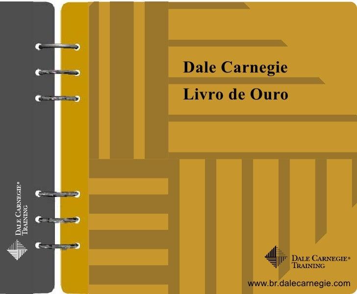 Dale CarnegieLivro de Ouro        www.br.dalecarnegie.com