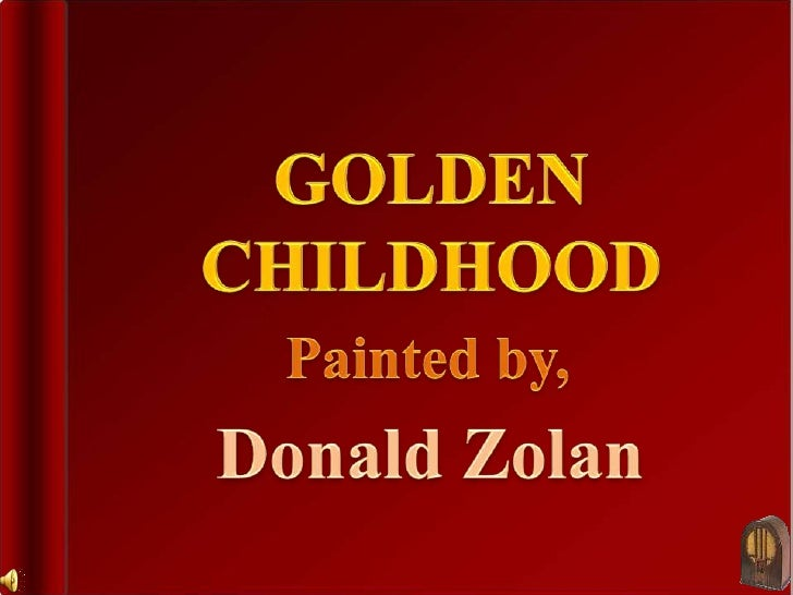 GOLDEN CHILDHOOD<br />Painted by,<br />Donald Zolan<br />