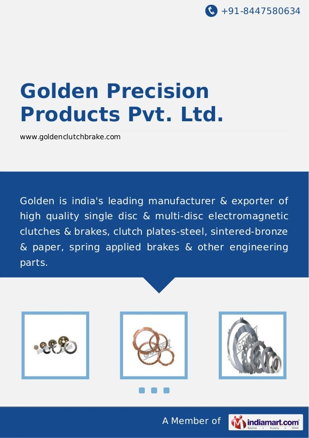 +91-8447580634 A Member of Golden Precision Products Pvt. Ltd. www.goldenclutchbrake.com Golden is india's leading manufac...