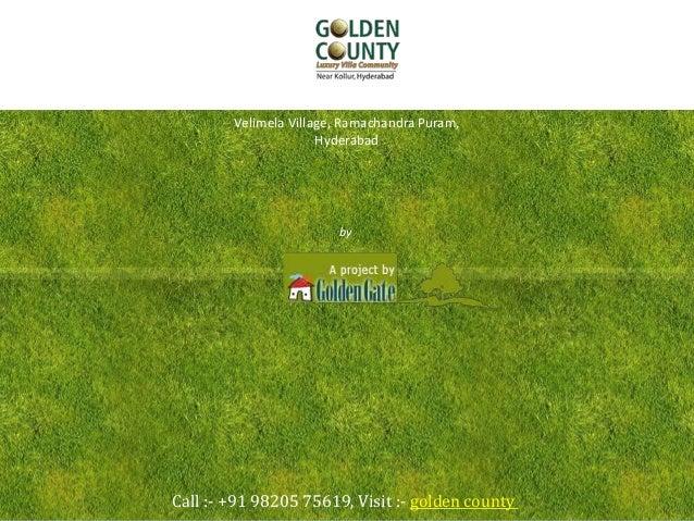 Golden County Velimela Village, Ramachandra Puram, Hyderabad Call :- +91 98205 75619, Visit :- golden county by Golden Gate