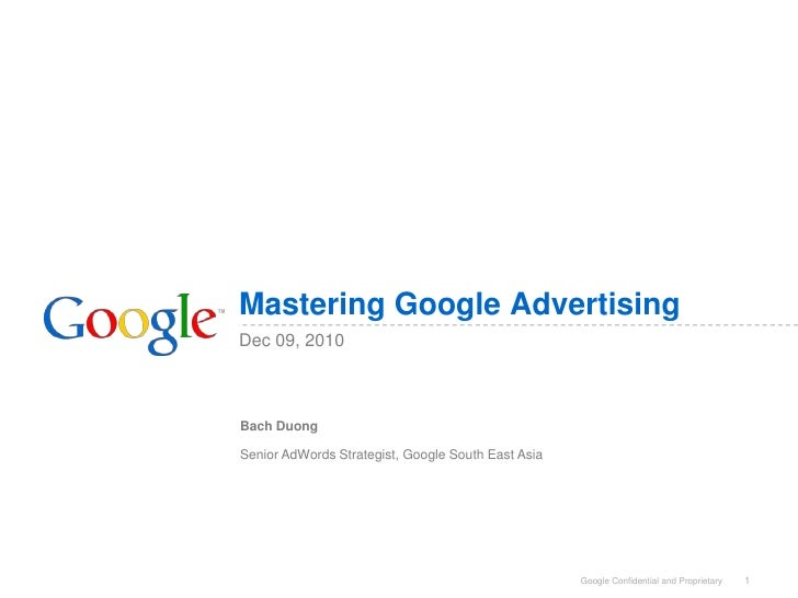 1<br />Mastering Google Advertising<br />Bach Duong<br />Senior AdWords Strategist, Google South East Asia<br />Dec 09, 20...
