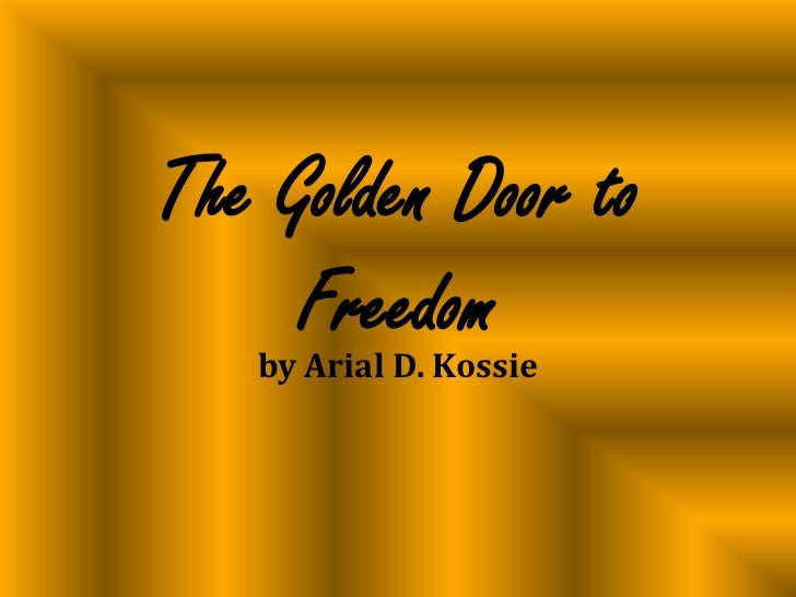 The Golden Door to Freedom<br />by Arial D. Kossie<br />