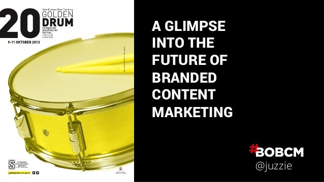 A GLIMPSE  INTO THE  FUTURE OF  BRANDED  CONTENT  MARKETING  @juzzie