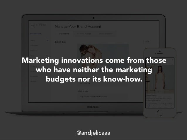 Marketing innovations come from those who have neither the marketing budgets nor its know-how. @andjelicaaa