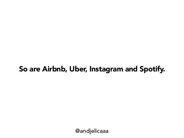 So are Airbnb, Uber, Instagram and Spotify. @andjelicaaa