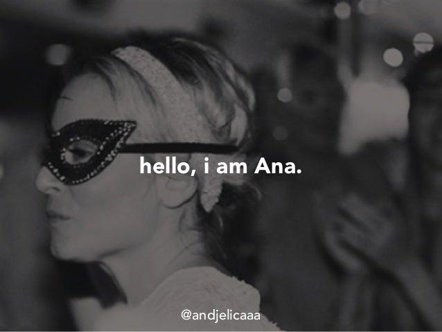 hello, i am Ana. @andjelicaaa
