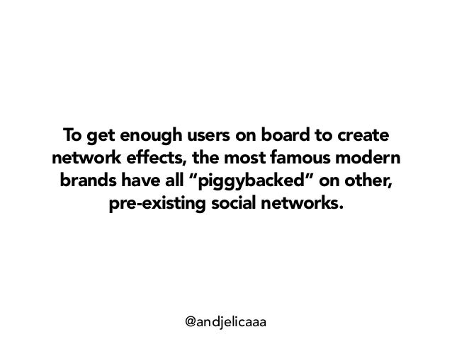 """To get enough users on board to create network effects, the most famous modern brands have all """"piggybacked"""" on other, pre..."""