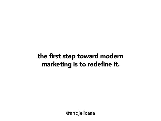 the first step toward modern marketing is to redefine it. @andjelicaaa
